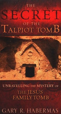 The Secret of the Talpiot Tomb: Unraveling the Mystery of the Jesus Family Tomb   -     By: Gary R. Habermas