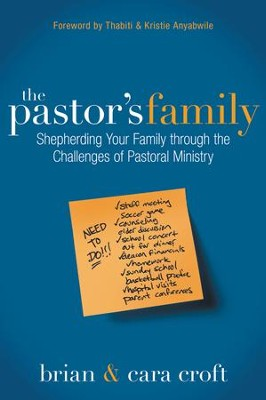 The Pastor's Family: Shepherding Your Family Through the Challenges of Pastoral Ministry  -     By: Brian Croft, Cara Croft