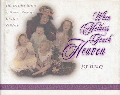 When Mothers Touch Heaven  -     By: Joy Haney