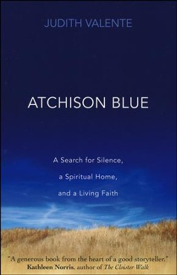 Atchison Blue: A Search for Silence, a Spiritual Home, and a Living Faith  -     By: Judith Valente