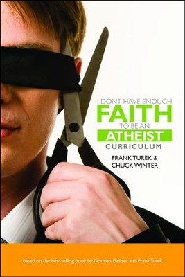 I Don't Have Enough Faith to Be an Atheist--Curriculum   -     By: Frank Turek, Chuck Winter