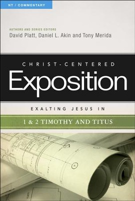 Christ-Centered Exposition Commentary: Exalting Jesus in 1 & 2 Timothy and Titus  -     By: David Platt, Daniel L. Akin, Tony Merida
