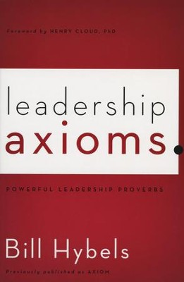 Leadership Axioms: Powerful Leadership Proverbs  -     By: Bill Hybels