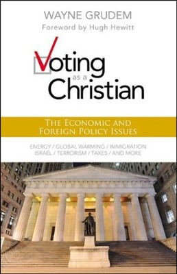 Voting as a Christian: The Economic and Foreign Policy Issues  -     By: Wayne Grudem