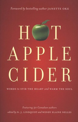Hot Apple Cider: Words to Stir the Heart and Warm the Soul  -     Edited By: N.J. Lindquist, Wendy Elaine Nelles     By: N.J. Lindquest, Wendy E. Nelles & Janette Oke