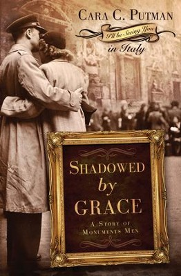 Shadowed by Grace: A Story of Monuments Men - eBook  -     By: Cara C. Putman