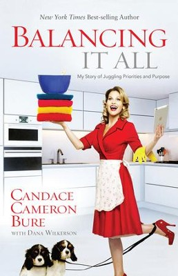 Balancing It All: My Story of Juggling Priorities and Purpose - eBook  -     By: Candace Cameron Bure