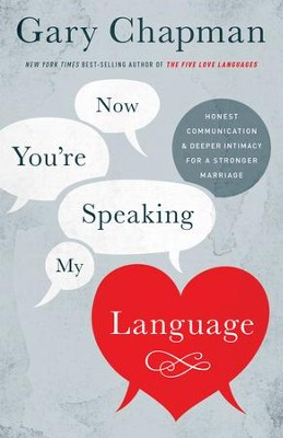 Now You're Speaking My Language: Honest Communication and Deeper Intimacy for a Stronger Marriage / Revised - eBook  -     By: Gary Chapman