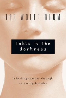 Table in the Darkness: A Healing Journey Through an Eating Disorder - eBook  -     By: Lee Wolfe Blum