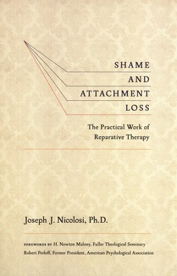 Shame and Attachment Loss: The Practical Work of Reparative Therapy - eBook  -     By: Joseph J. Nicolosi