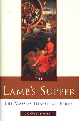 The Lamb's Supper: The Mass As Heaven On Earth   -     By: Scott Hahn