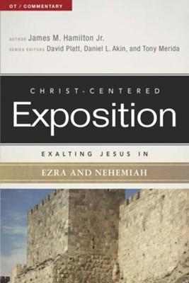 Christ-Centered Exposition Commentary: Exalting Jesus in Ezra and Nehemiah  -     By: James M. Hamilton