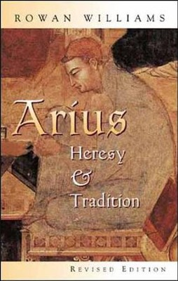 Arius: Heresy & Tradition, Revised   -     By: Rowan Williams