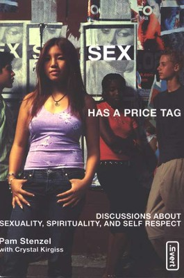 Sex Has a Price Tag: Discussions About Sexuality, Spirituality, and Self Respect  -     By: Pam Stenzel, Crystal Kirgiss