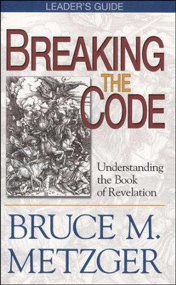 Breaking the Code: Understanding the Book of Revelation Leader's Guide  -     By: Bruce M. Metzger