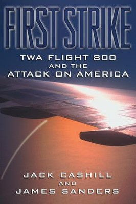 First Strike: TWA Flight 800 and the Attack on America - eBook  -     By: Jack Cashill, James Sanders