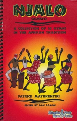 NJALO (Always): A Collection of 16 Hymns in the African Tradition  -