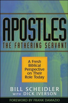 Apostles: The Fathering Servant  -     By: Bill Scheidler, Dick Iverson