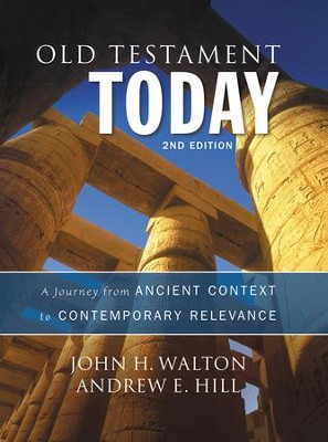 Old Testament Today: A Journey from Ancient Context to  Contemporary Relevance, Second Edition  -     By: John H. Walton, Andrew E. Hill