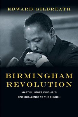 Birmingham Revolution: Martin Luther King Jr.'s Epic Challenge to the Church - eBook  -     By: Edward Gilbreath