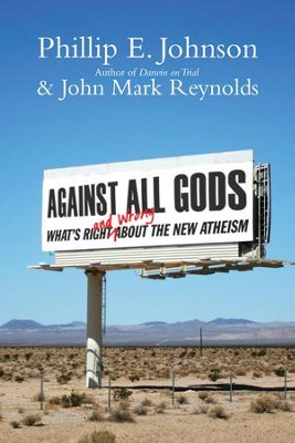 Against All Gods: What's Right and Wrong About the New Atheism - eBook  -     By: Phillip E. Johnson, John Mark Reynolds