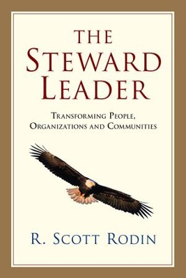 The Steward Leader: Transforming People, Organizations and Communities - eBook  -     By: R. Scott Rodin