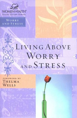 Living Above Worry and Stress: Women of Faith Bible Studies  -