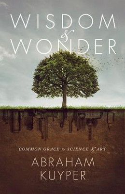 Wisdom & Wonder: Common Grace in Science & Art  -     By: Abraham Kuyper