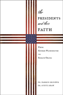The Presidents & Their Faith: From George Washington to Barack Obama   -     By: Darrin Grinder, Steve Shaw
