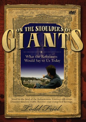 On the Shoulders of Giants: What the Reformers Would Say to Us Today DVD  -     By: Todd Friel