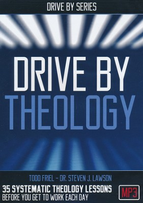 Drive by Theology: 35 Systematic Theology  Lessons..Before You Get to Work Every Day, MP3 CD  -     By: Todd Friel
