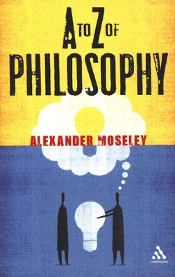 A to Z of Philosophy  -     By: Alexander Mosely
