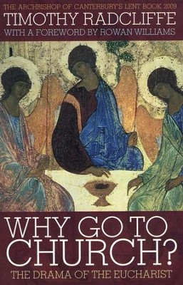 Why Go to Church?: The Drama of the Eucharist  -     By: Timothy Radcliffe