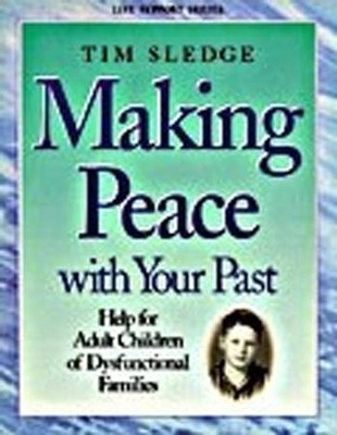 Making Peace With Your Past: Help for Adult Children of Dysfunctional Families, Member Book  -     By: Tim Sledge