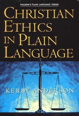 Christian Ethics in Plain Language  -     By: J. Kerby Anderson