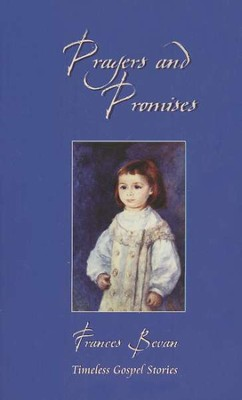 Prayers and Promises: Timeless Gospel Stories  -     By: Frances Bevan
