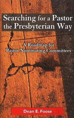 Searching for a Pastor the Presbyterian Way   -     By: Dean E. Foose