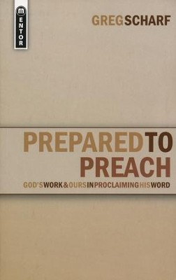 Prepared to Preach: God's Work & Ours in Proclaiming His Word  -     By: Greg Scharf