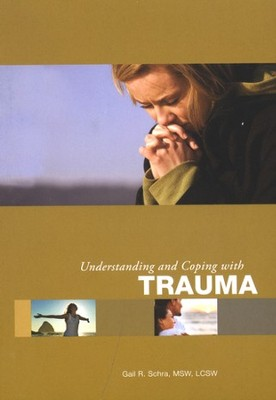 Understanding and Coping With Trauma, Booklet   -     By: Gail R. Schra