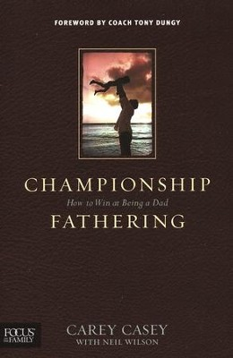 Championship Fathering: How to Win at Being a Dad   -     By: Carey Casey
