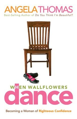 When Wallflowers Dance: Becoming a Woman of Righteous Confidence - eBook  -     By: Angela Thomas