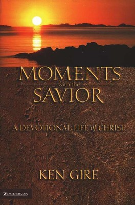 Moments with the Savior A Devotional Life of Christ  -     By: Ken Gire