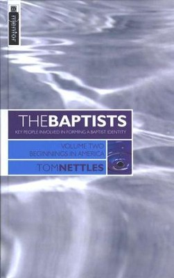 The Baptists - Volume 2: Beginnings in America   -     By: Tom Nettles