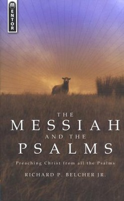 The Messiah and the Psalms : Preaching Christ from all the Psalms  -     By: Richard P. Belcher Jr.