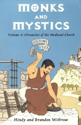 Monks & Mystics: Chronicles of the Medieval Church: History Lives: Volume 2  -     By: Mindy Withrow, Brandon Withrow