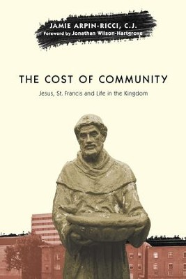 The Cost of Community: Jesus, St. Francis and Life in the Kingdom - eBook  -     By: Jamie Arpin-Ricci