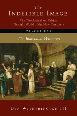 The Indelible Image: The Theological and Ethical Thought World of the New Testament, Volume One: The Individual Witnesses - eBook  -     By: Ben Witherington III