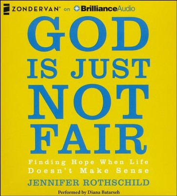 God is Just Not Fair: Finding Hope When Life Doesn't Make Sense - unabridged audiobook on CD  -     By: Jennifer Rothschild