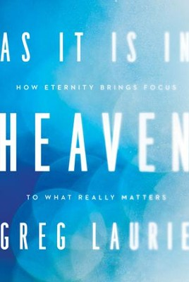 As It Is in Heaven: How Eternity Brings Focus to What Really Matters - eBook  -     By: Greg Laurie