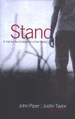Stand: A Call for the Endurance of the Saints  -     Edited By: John Piper, Justin Taylor     By: Edited by John Piper & Justin Taylor